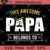 This Awesome Papa Belong To SVG, Papa Gift SVG, Papa birthday Gift SVG, With Grandkids Names SVG, Grandpa SVG