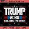 Trump 2020 Make America Even Greater SVG, America SVG, Trump SVG, Trump 2020 SVG, America Greater SVG