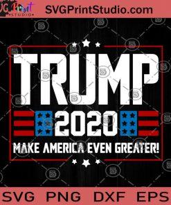 Trump 2020 Make America Even Greater SVG, America SVG, Trump SVG, Trump 2020 SVG, America Greater SVG