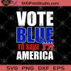 Vote Blue To Save America SVG, America SVG, United States SVG, Lover America SVG, Red White And Blue SVG