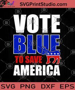 Vote Blue To Save America SVG, America SVG, United States SVG, Lover America SVG, Red White And Blue SVG