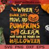 When Black Cats Prowl And Pumpkins Gleam SVG, Halloween SVG, Black Cat SVG, Pumpkin SVG Cricut Digital Download, Instant Download
