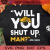 Will You Shut Up Man Joe 2020 SVG, Halloween SVG, Joe Biden SVG, Donald Trump SVG, President SVG Cricut Digital Download, Instant Download