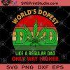 World's Dopest DAD Like A Regular DAD Only Way Higher SVG, 420 SVG, Cannabis SVG