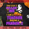 You Can't Scare Me I Am A Teacher During A Pandemic SVG, Halloween SVG, Covid 19 SVG, Pandemic SVG, Teacher SVG, Pumpkin SVG Cricut Digital Download, Instant Download