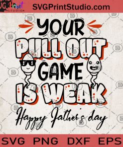 Your Pull Out Game Is Weak Happy Father's Day SVG, Funny SVG, Dad SVG, Father's Day SVG, Game SVG, Family SVG, Father's Day Gift SVG