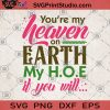 You're My Heaven On Earth My H O E If You Will SVG, Funny Quote SVG, Heaven SVG, Earth SVG