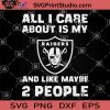All I Care About Is My Raiders And Like Maybe 2 People SVG, Raiders Football SVG