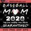 Baseball Mom 2020 SVG, The One Where They Were Quarantined SVG, Coronavirus SVG