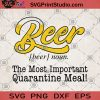 Beer The Most Important Quarantine Meal SVG, Beer SVG, Quarantine SVG, Quarantine Meal SVG, Virus SVG