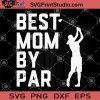 Best Mom By Par SVG, Woman Golf SVG, Woman Sport SVG, Golf Girl SVG