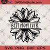 Best Mom Ever SVG, Mom SVG, Best Mom Sunflower SVG, Mom Ever Sunflower SVG