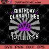 Birthday Quarantined Princess SVG, Crown SVG SVG, Coronavirus SVG, Covid 19 SVG