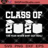 Class Of 2020 The Year When Shit Got Real SVG, School 2020 SVG, Coronavirus SVG
