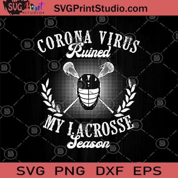 Corona Virus Ruined My Lacrosse Season SVG, Sport SVG, Lacrosse SVG, Covid 19 SVG
