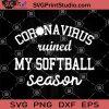 Corona Virus Ruined My Softball Season SVG, Coronavirus SVG