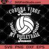 Corona Virus Ruined My Volleyball Season SVG, Coronavirus SVG, Volleyball SVG, Volleyball Mom SVG