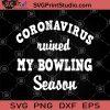 Coronavirus Ruined My Bowling Season SVG, Coronavirus 2020 SVG, Bowling SVG, Sport SVG