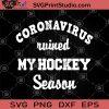 Coronavirus Ruined My Hockey Season SVG, Coronavirus 2020 SVG, Hockey SVG, Sport SVG