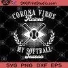 Coronavirus Ruined My Softball Season SVG , Coronavirus SVG, Softball Player SVG, Softball 2020 SVG