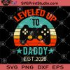 Leveled Up To Daddy Est 2020 SVG, Daddy Game SVG, Dad Love Game SVG