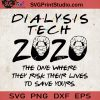 Dialysis Tech 2020 The One Where They Risk Their Lives To Save Yours SVG