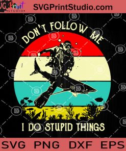 Don't Follow Me I Do Stupid Things SVG, Shark SVG, Stupid People SVG