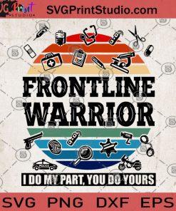 Frontline Warrior I Do My Part You Do Yours SVG, Nurse 2020 SVG, Quarantine SVG, Heroic nurse SVG, Wash your hands SVG, At home SVG, We're Here For You SVG