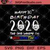 Happy 30th Birthday 2020 The One Where I'm Quarantined SVG, I Was Quarantined 2020 SVG, Funny Happy Quarantined Birthday SVG, Birthday SVG