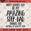 Happy Father's Day To My Amazing Step- Dad Thanks For Putting Up With My Mom SVG, Great Gift For Girls SVG