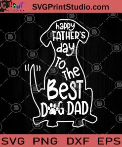 Happy Father's Day To The Best Dog Dad Dog SVG, Father's Day SVG, Father's Day Gifts SVG, Father's Day Gift Ideas SVG, Dog SVG