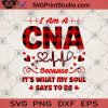I Am A CNA Because It's What My Soul Says To Be SVG, Gift For Mom SVG, Heart SVG, CNA SVG