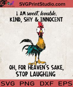 I Am Sweet, Lovable, Kind, Shy And Innocent Oh, For Heaven's Sake Chicken SVG