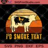 I'd Smoke That SVG, Chicken SVG, Pig and Cow SVG, Raise Chickens SVG, Raise Pigs SVG, Breed SVG