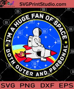 I'm A Huge Fan Of Space Both Outer And Persoonal SVG, Astronaut SVG