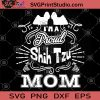 I'm Proud Shih Tzu Mom SVG, Gifts for Mom SVG, Mothers Day SVG, Funny Mom SVG, Mom SVG, Dog Lover Gift For Mom SVG