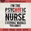 I'm The Psychotic Nurse Everyone Warned You About SVG, Nurse Life SVG