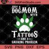Just A dog Mom With Tattoos And A Smoking problem SVG, Pet Mom SVG, Dog lover SVG, Fur mama SVG, Tattoos SVG, Smoking SVG
