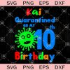 Kai Quarantined On My 10th Birthday SVG, Birthday Quarantined SVG, Birthday Kid 2020 SVG