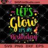 Let's Glow It's My Birthday SVG, Birthday Party Glow SVG, Birthday Quotes