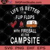 Life Is Better In Flip Flops With Fireball At The Campsite SVG, Camp SVG, Flame SVG, Flip Flops SVG