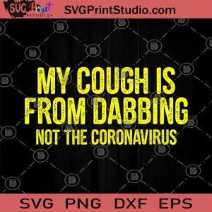 My Cough Is from Dabbing Not The Coronavirus SVG, Coronavirus 2020 SVG, Funny Saying SVG