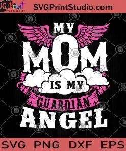 My Mom Is My Guardian Angel SVG, Mom SVG, Heaven bound SVG, Gift for Mom SVG, Mom in Heaven SVG, Mother's day SVG, Love SVG