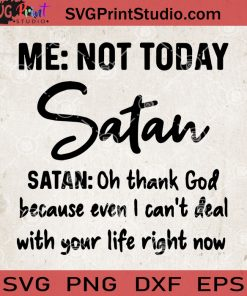 Not Today Satan SVG, Oh Thank God Because Even I Can't Deal With Your Life Right Now SVG
