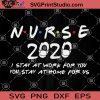 Nurse 2020 SVG, I Stay At Work For You You Stay At Home For Us SVG