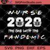 Nurse 2020 SVG, The One With The Pandemic SVG, Coronavirus SVG