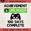 Achievement Unlocked 100 Days Complete SVG, 100 Days School SVG