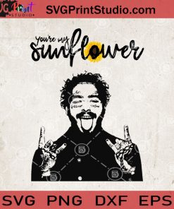 Youre My Sunflower SVG, Post Malone SVG, Post Malone Sunflower SVG PNG EPS DXF Silhouette Cut Files