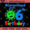 Quarantined On My 6th Birthday Happy SVG, Birthday Quarantined SVG, April Girl Quarantine SVG, Quarantined Birthday Queen SVG