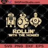 Rollin' With The Homies SVG, Star Wars SVG, Robot Movies SVG